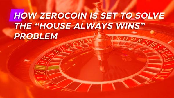 Как в Zerocoin будет решена проблема «Дом всегда побеждает»